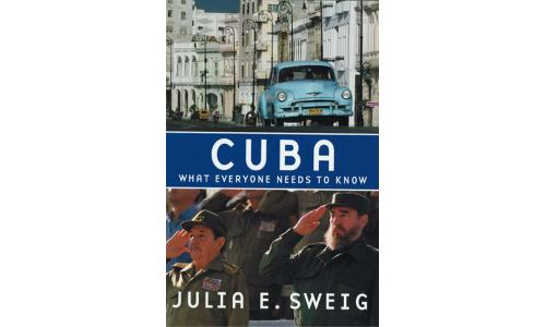 Cuba, What Everyone Needs to Know - Julia E. Sweig