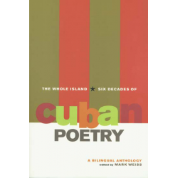 The Whole Island: Six Decades of Cuban Poetry - Mark Weiss