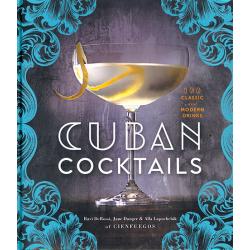 Cuban Cocktails: 100 Classic and Modern Drinks - Ravi De Rossi, Jane Danger, Alla Lapushchik