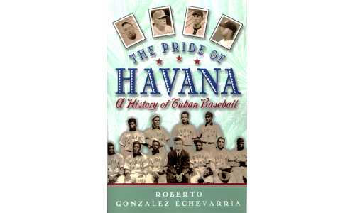 The Pride of Havana, A History of Cuban Baseball - Roberto Gonzáles Echevarría